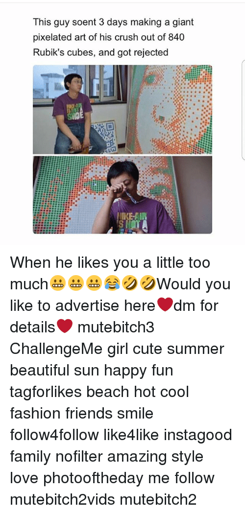 Beautiful, Crush, and Cute: This guy soent 3 days making a giant  pixelated art of his crush out of 840  Rubik's cubes, and got rejected When he likes you a little too much😬😬😬😂🤣🤣Would you like to advertise here❤dm for details❤ mutebitch3 ChallengeMe girl cute summer beautiful sun happy fun tagforlikes beach hot cool fashion friends smile follow4follow like4like instagood family nofilter amazing style love photooftheday me follow mutebitch2vids mutebitch2