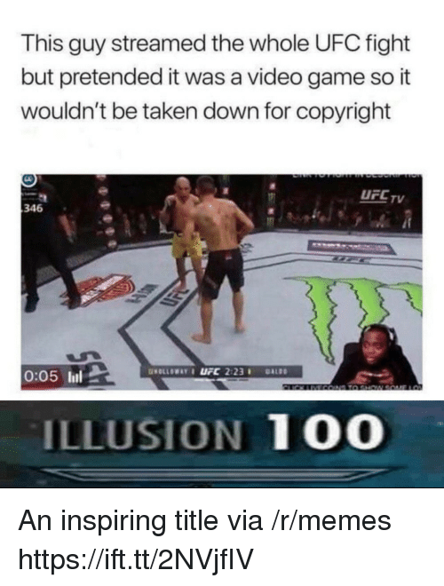 Anaconda, Memes, and Taken: This guy streamed the whole UFC fight  but pretended it was a video game so it  wouldn't be taken down for copyright  UFC TV  346  LSK  0:05 l  ILLUSION 100 An inspiring title via /r/memes https://ift.tt/2NVjfIV