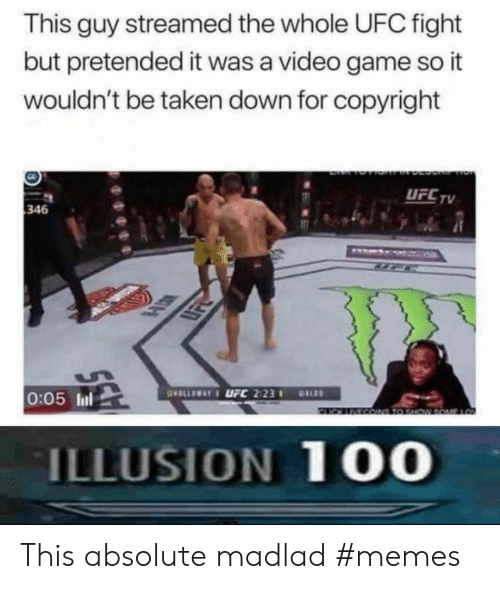 UFC: This guy streamed the whole UFC fight  but pretended it was a video game so it  wouldn't be taken down for copyright  DEL TV  UFCTV  346  SD  0:05 ll  ILLUSION 10O This absolute madlad #memes