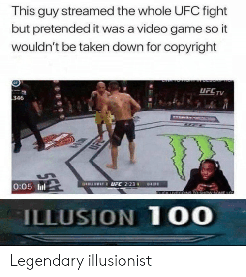 UFC: This guy streamed the whole UFC fight  but pretended it was a video game so it  wouldn't be taken down for copyright  UFCTV  346  0:05 ll  ILLUSION 1 00 Legendary illusionist