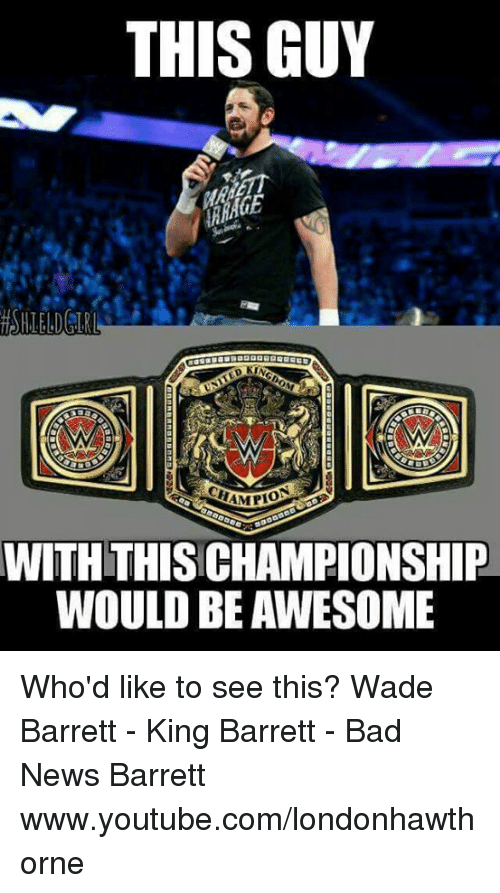 this guy szampio with thischampionship would be awesome whod like 9498308 🔥 25 best memes about bad news barrett bad news barrett memes
