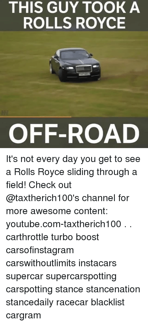 off road: THIS GUY TOOK A  ROLLS ROYCE  OFF-ROAD It's not every day you get to see a Rolls Royce sliding through a field! Check out @taxtherich100's channel for more awesome content: youtube.com-taxtherich100 . . carthrottle turbo boost carsofinstagram carswithoutlimits instacars supercar supercarspotting carspotting stance stancenation stancedaily racecar blacklist cargram