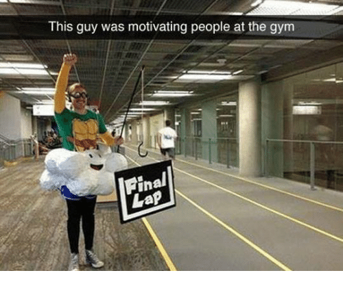 Gym: This guy was motivating people at the gym  Final  Lap