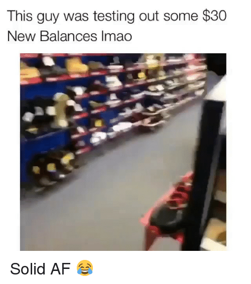 Af, Memes, and 🤖: This guy was testing out some $30  New Balances Imao Solid AF 😂