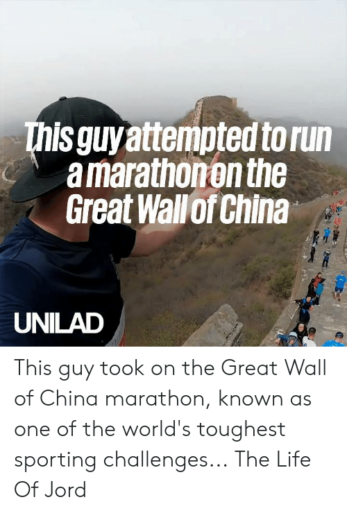 marathon: This guyattempted to run  a marathonon the  Great Wallof China  UNILAD This guy took on the Great Wall of China marathon, known as one of the world's toughest sporting challenges...  The Life Of Jord