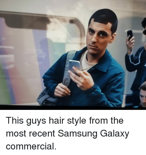 guys hair: This guys hair style from the most recent Samsung Galaxy commercial.
