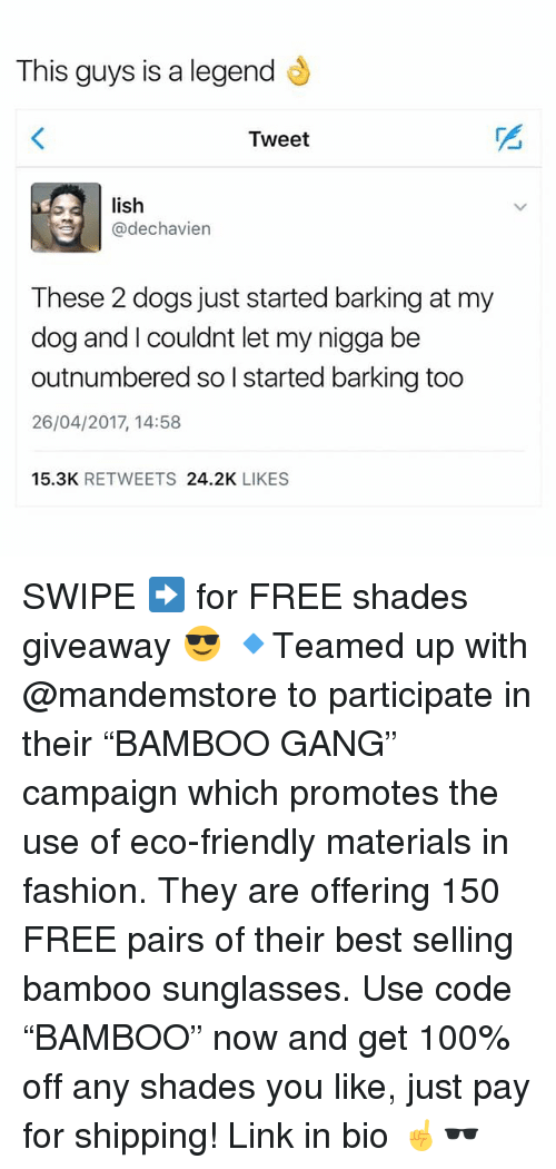 """Anaconda, Dogs, and Fashion: This guys is a legend  Tweet  lish  @dechavien  These 2 dogs just started barking at my  dog and I couldnt let my nigga be  outnumbered so l started barking too  26/04/2017, 14:58  15.3K RETWEETS 24.2K LIKES SWIPE ➡️ for FREE shades giveaway 😎 🔹Teamed up with @mandemstore to participate in their """"BAMBOO GANG"""" campaign which promotes the use of eco-friendly materials in fashion. They are offering 150 FREE pairs of their best selling bamboo sunglasses. Use code """"BAMBOO"""" now and get 100% off any shades you like, just pay for shipping! Link in bio ☝🕶"""