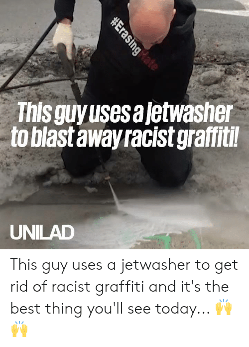 graffiti: This guyusesajetwasher  to blast away racist graffitil  UNILAD This guy uses a jetwasher to get rid of racist graffiti and it's the best thing you'll see today... 🙌🙌