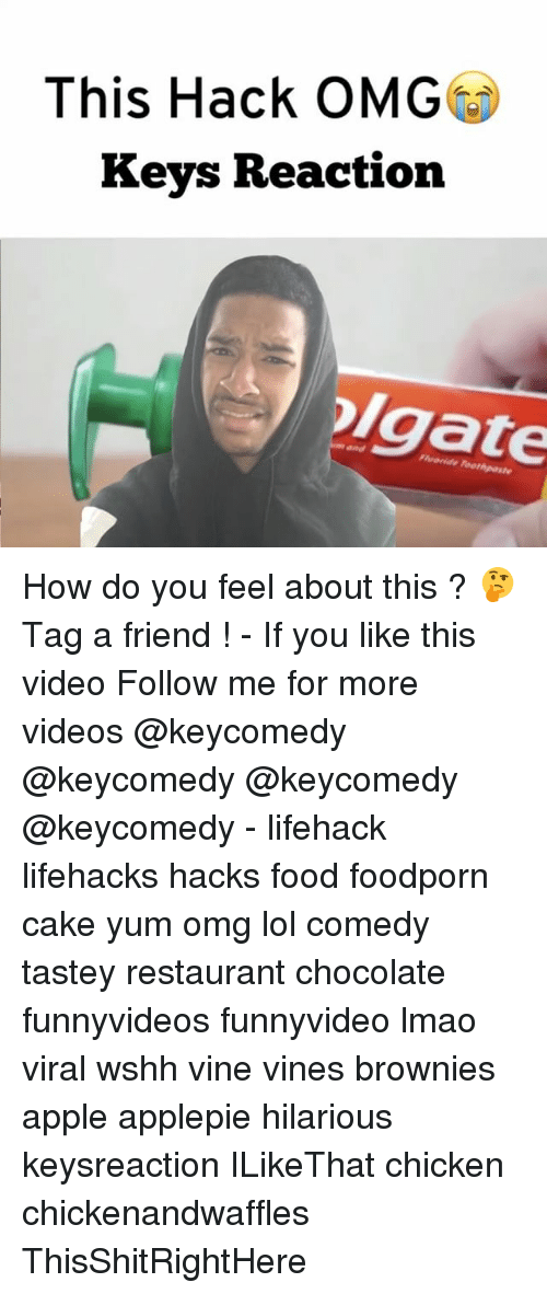 Apple, Food, and Lmao: This Hack OMG  Keys Reaction  olgate How do you feel about this ? 🤔 Tag a friend ! - If you like this video Follow me for more videos @keycomedy @keycomedy @keycomedy @keycomedy - lifehack lifehacks hacks food foodporn cake yum omg lol comedy tastey restaurant chocolate funnyvideos funnyvideo lmao viral wshh vine vines brownies apple applepie hilarious keysreaction ILikeThat chicken chickenandwaffles ThisShitRightHere