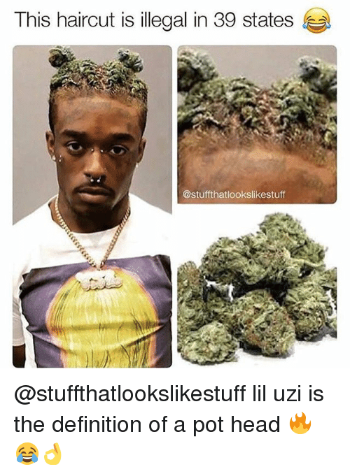 Haircut, Head, and Memes: This haircut is illegal in 39 states  @stuffthatlookslikestuff @stuffthatlookslikestuff lil uzi is the definition of a pot head 🔥😂👌
