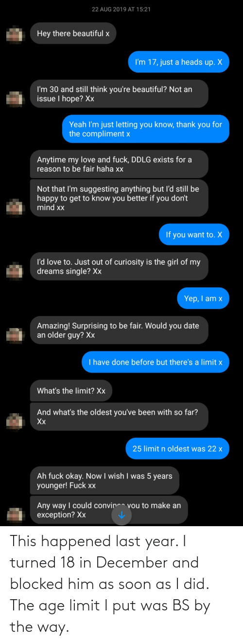 by the way: This happened last year. I turned 18 in December and blocked him as soon as I did. The age limit I put was BS by the way.