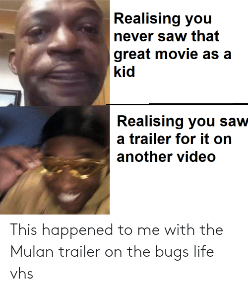Mulan: This happened to me with the Mulan trailer on the bugs life vhs