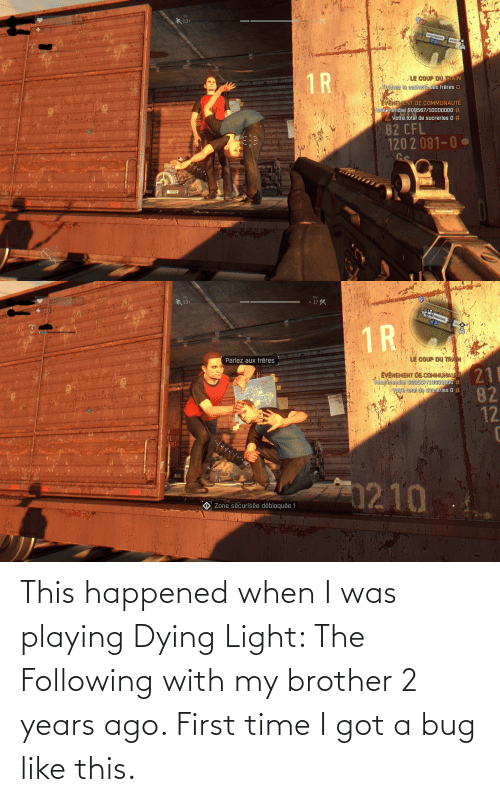 The Following: This happened when I was playing Dying Light: The Following with my brother 2 years ago. First time I got a bug like this.