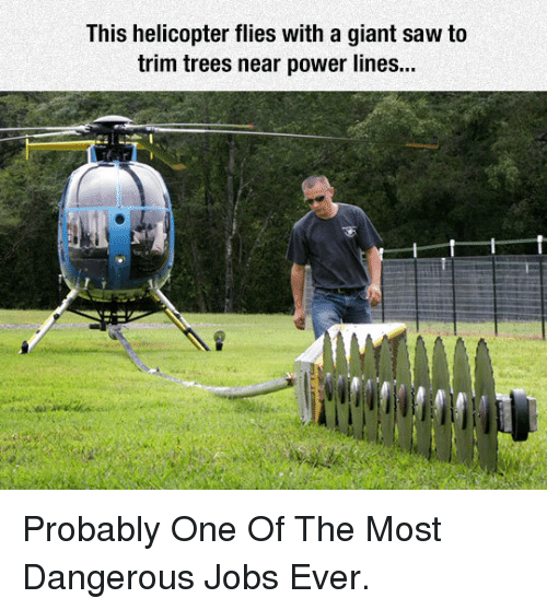 Power Lines: This helicopter flies with a giant saw to  trim trees near power lines... <p>Probably One Of The Most Dangerous Jobs Ever.</p>