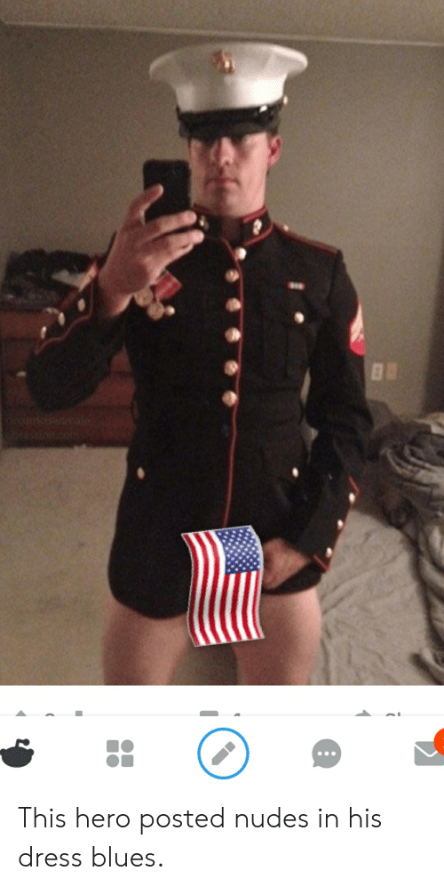 dress blues: This hero posted nudes in his dress blues.