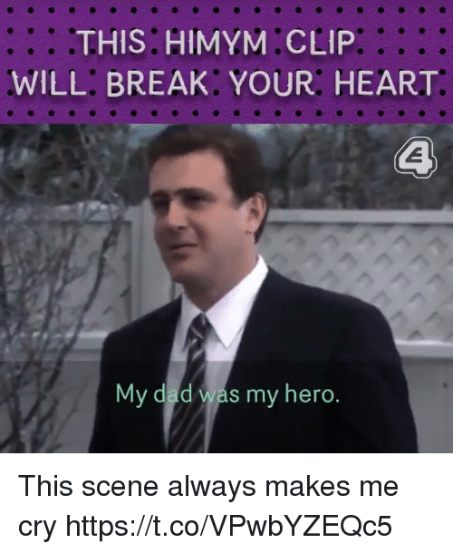 Dad, Memes, and Break: THIS. HIMYM CLIP  WILL: BREAK: YOUR: HEART  My dad was my hero This scene always makes me cry https://t.co/VPwbYZEQc5