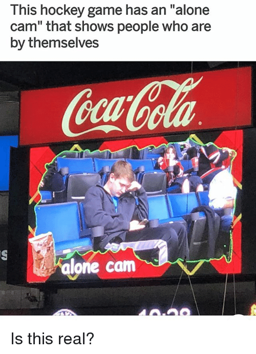 "Being Alone, Hockey, and Memes: This hockey game has an ""alone  cam"" that shows people who are  by themselves  alone cam Is this real?"