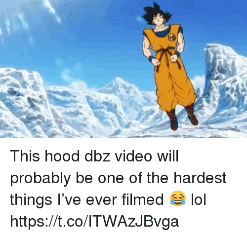 dbz: This hood dbz video will probably be one of the hardest things I've ever filmed 😂 lol https://t.co/ITWAzJBvga