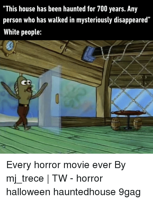 """disappeared: """"This house has been haunted for 700 years. Any  person who has walked in mysteriously disappeared""""  White people:  CD Every horror movie ever⠀ By mj_trece 