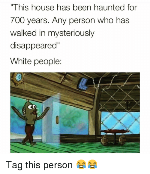 """disappeared: """"This house has been haunted for  700 years. Any person who has  walked in mysteriously  disappeared  White people  0 Tag this person 😂😂"""