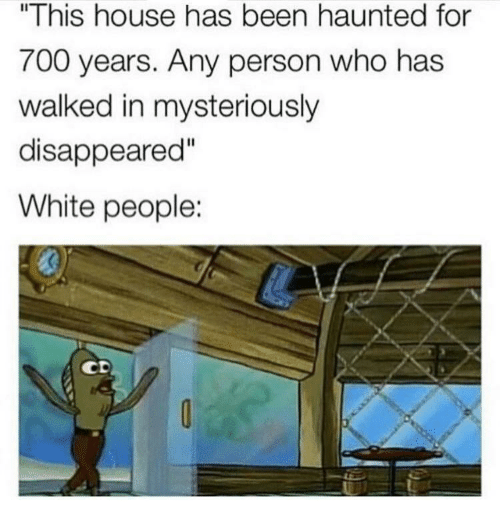 """disappeared: """"This house has been haunted for  700 years. Any person who has  walked in mysteriously  disappeared""""  White people:  Il  CD"""