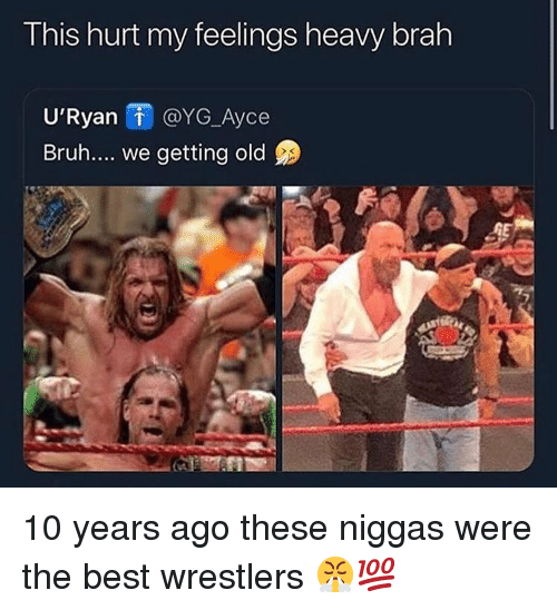 hurt my feelings: This hurt my feelings heavy brah  U'Ryan i @YG_Ayce  Bruh.... we getting old  GE 10 years ago these niggas were the best wrestlers 😤💯