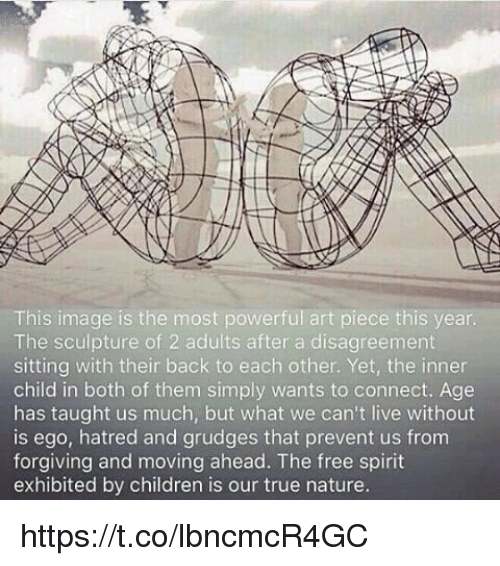 Disagreance: This image is the most powerful art piece this year.  The sculpture of 2 adults after a disagreement  sitting with their back to each other. Yet, the inner  child in both of them simply wants to connect. Age  has taught us much, but what we can't live without  is ego, hatred and grudges that prevent us from  forgiving and moving ahead. The free spirit  exhibited by children is our true nature. https://t.co/lbncmcR4GC