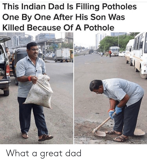 Pothole: This Indian Dad Is Filling Potholes  One By One After His Son Was  Killed Because Of A Pothole What a great dad