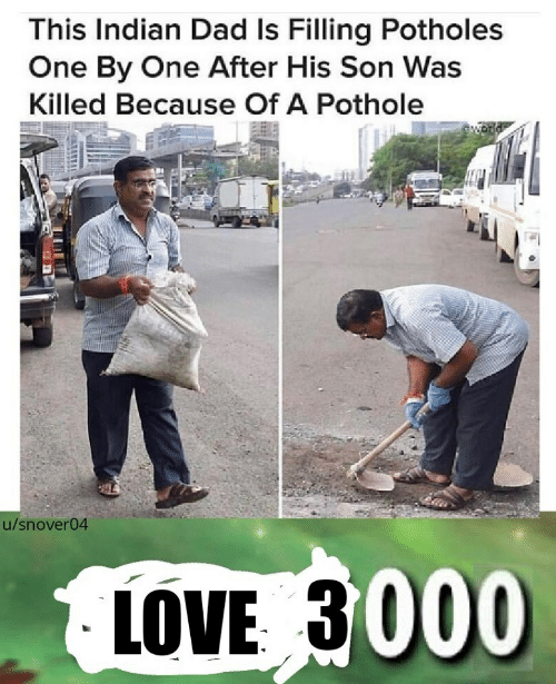 Pothole: This Indian Dad Is Filling Potholes  One By One After His Son Was  Killed Because Of A Pothole  u/snover04  LOVE 3000