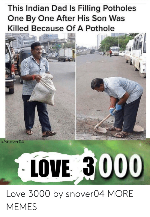 Pothole: This Indian Dad Is Filling Potholes  One By One After His Son Was  Killed Because Of A Pothole  54  u/snover04  LOVE 3000 Love 3000 by snover04 MORE MEMES