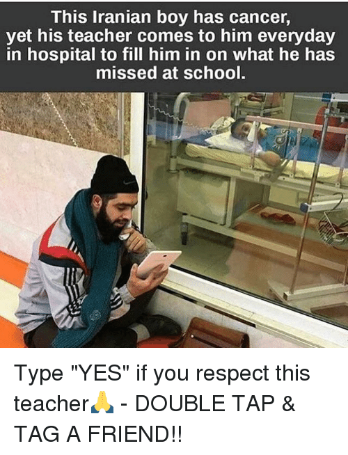 "Memes, Respect, and School: This Iranian boy has cancer,  yet his teacher comes to him everyday  in hospital to fill him in on what he has  missed at school. Type ""YES"" if you respect this teacher🙏 - DOUBLE TAP & TAG A FRIEND!!"