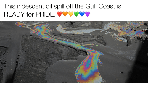 oil spill: This iridescent oil spill off the Gulf Coast is  READY for PRIDE.