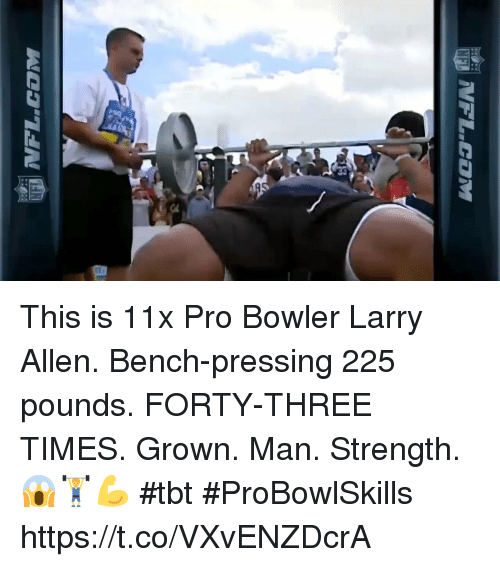 Memes, Tbt, and Pro: This is 11x Pro Bowler Larry Allen. Bench-pressing 225 pounds.  FORTY-THREE TIMES.   Grown. Man. Strength. 😱🏋💪 #tbt #ProBowlSkills https://t.co/VXvENZDcrA