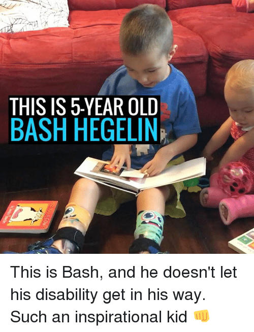 Dank and 🤖: THIS IS 5 YEAR OLD  BASH HEGELINP This is Bash, and he doesn't let his disability get in his way. Such an inspirational kid 👊