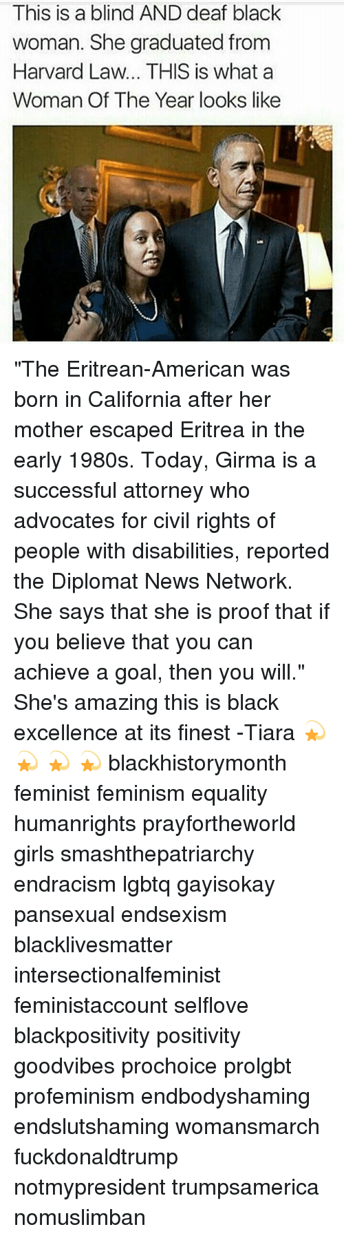 """diplomat: This is a blind AND deaf black  woman. She graduated from  Harvard Law... THIS is what a  Woman Of The Year looks like """"The Eritrean-American was born in California after her mother escaped Eritrea in the early 1980s. Today, Girma is a successful attorney who advocates for civil rights of people with disabilities, reported the Diplomat News Network. She says that she is proof that if you believe that you can achieve a goal, then you will."""" She's amazing this is black excellence at its finest -Tiara 💫 💫 💫 💫 blackhistorymonth feminist feminism equality humanrights prayfortheworld girls smashthepatriarchy endracism lgbtq gayisokay pansexual endsexism blacklivesmatter intersectionalfeminist feministaccount selflove blackpositivity positivity goodvibes prochoice prolgbt profeminism endbodyshaming endslutshaming womansmarch fuckdonaldtrump notmypresident trumpsamerica nomuslimban"""