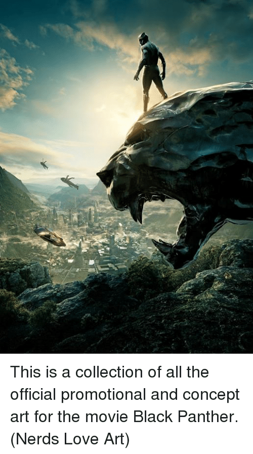 concept art: This is a collection of all the official promotional and concept art for the movie Black Panther.  (Nerds Love Art)