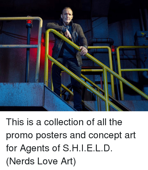 Love, Memes, and All The: This is a collection of all the promo posters and concept art for Agents of S.H.I.E.L.D.  (Nerds Love Art)