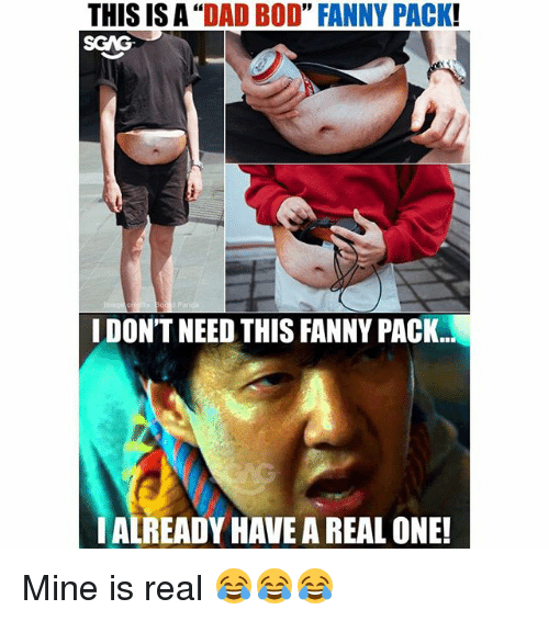 """Dad, Memes, and 🤖: THIS IS A """"DAD BOD"""" FANNY PACK!  SGAG  I DON'T NEED THIS FANNY PACK  ALREADY HAVE A REAL ONE! Mine is real 😂😂😂"""