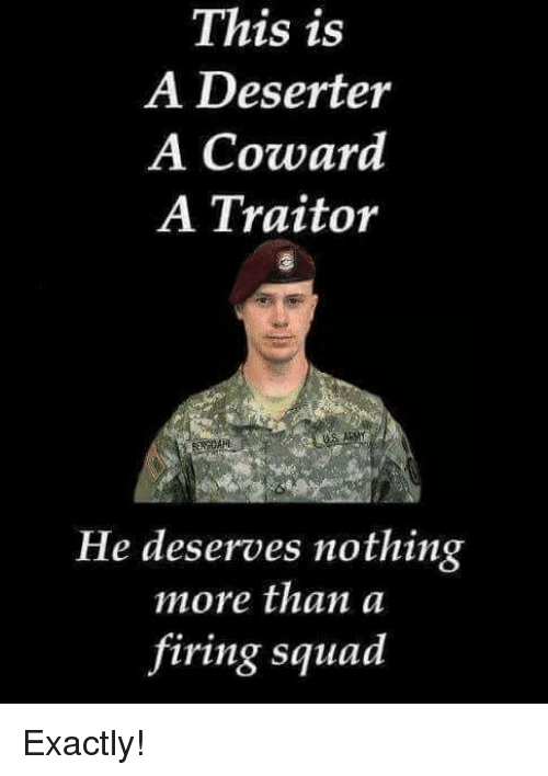 traitor: This is  A Deserter  A Coward  A Traitor  He deserves nothing  more than a  firing squad Exactly!