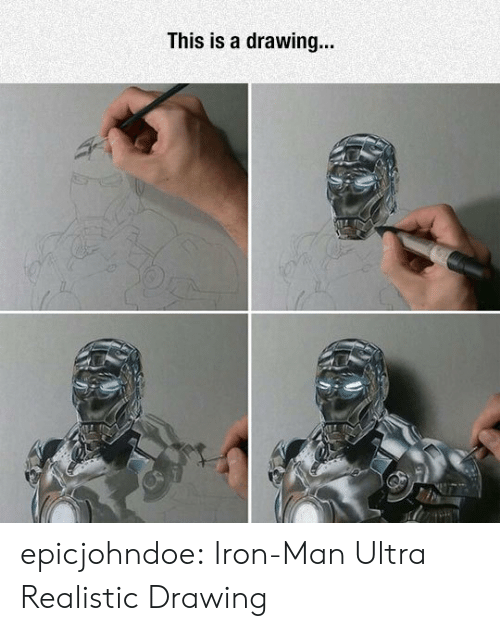 Iron Man: This is a drawing... epicjohndoe:  Iron-Man Ultra Realistic Drawing