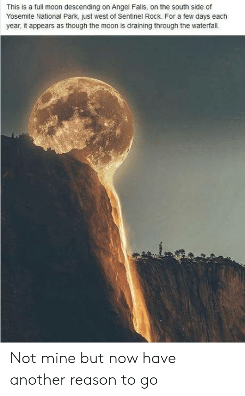 Draining: This is a full moon descending on Angel Falls, on the south side of  Yosemite National Park, just west of Sentinel Rock. For a few days each  year, it appears as though the moon is draining through the waterfall. Not mine but now have another reason to go