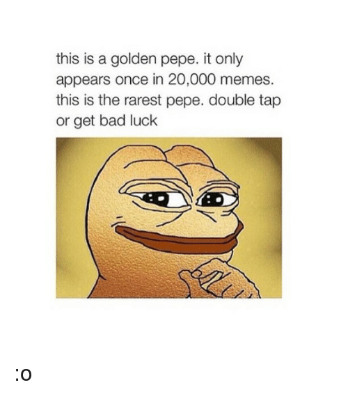 Rarest Pepes: this is a golden pepe. it only  appears once in 20,000 memes.  this is the rarest pepe. double tap  or get bad luck :o