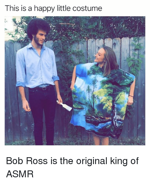 Funny, Bob Ross, and Happy: This is a happy little costume Bob Ross is the original king of ASMR