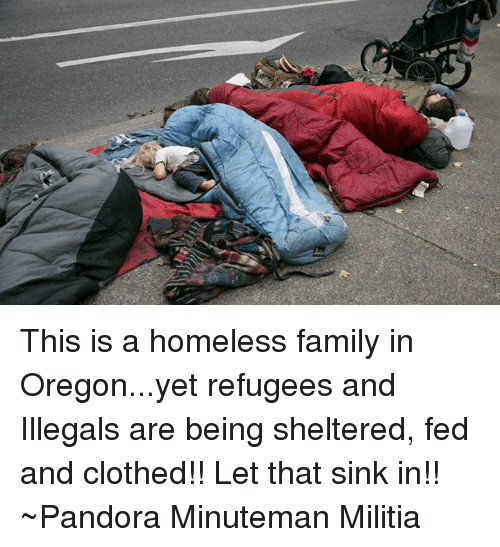 Illegalize: This is a homeless family in Oregon...yet refugees and Illegals are being sheltered, fed and clothed!! Let that sink in!!  ~Pandora   Minuteman Militia