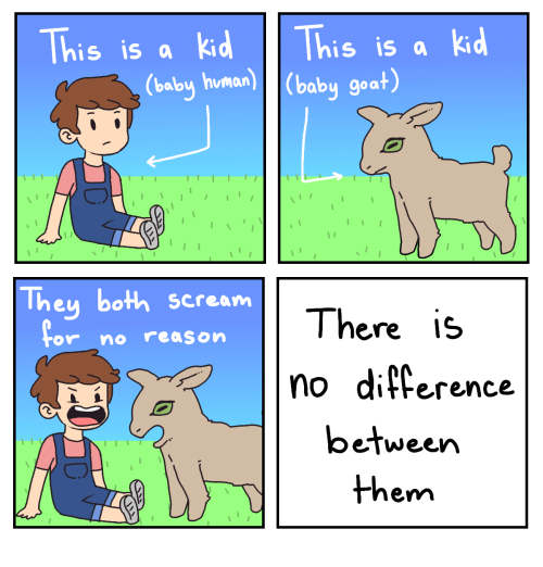 Baby Goat: This is a kd This is a kd  (baby human)(baby goat)  They both scream  There is  no diference  or no reason  between  them