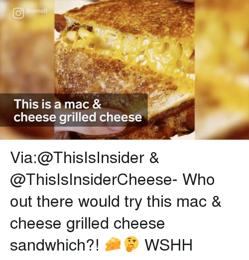 Memes, Wshh, and 🤖: This is a mac &  cheese grilled cheese Via:@ThisIsInsider & @ThisIsInsiderCheese- Who out there would try this mac & cheese grilled cheese sandwhich?! 🧀🤔 WSHH