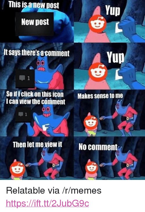 """Memes, Relatable, and Can: This is a new post  A Yup  New post  It says there'sacommert  Yup  So旧click on this icon  I can view the comment  Makes sense to me  Then let me viewit  No comment <p>Relatable via /r/memes <a href=""""https://ift.tt/2JubG9c"""">https://ift.tt/2JubG9c</a></p>"""
