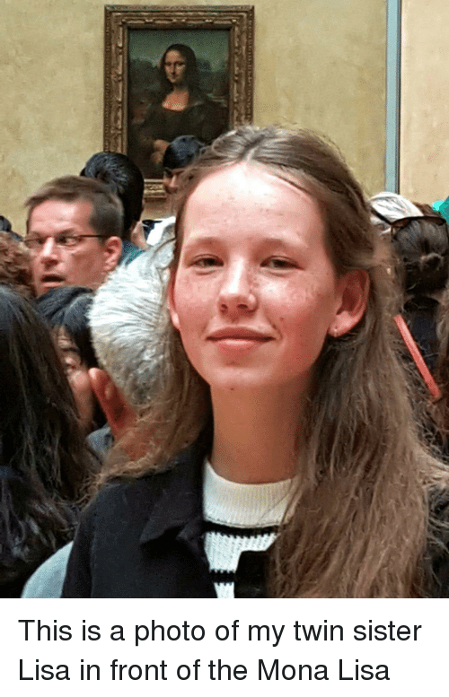 Mona Lisa: This is a photo of my twin sister Lisa in front of the Mona Lisa