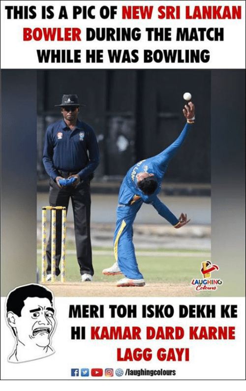 Bowling, Match, and Indianpeoplefacebook: THIS IS A PIC OF NEW SRI LANKAN  BOWLER DURING THE MATCH  WHILE HE WAS BOWLING  AUGHING  MERI TOH ISKO DEKH KE  HI KAMAR DARD KARNE  LAGG GAYI