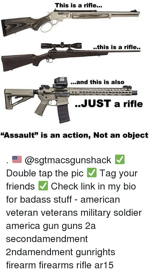 """Ar15: This is a rifle.  ..this is a rifle..  ....and this is also  ..JUST a rifle  """"Assault"""" is an action, Not an object . 🇺🇸 @sgtmacsgunshack ✅ Double tap the pic ✅ Tag your friends ✅ Check link in my bio for badass stuff - american veteran veterans military soldier america gun guns 2a secondamendment 2ndamendment gunrights firearm firearms rifle ar15"""